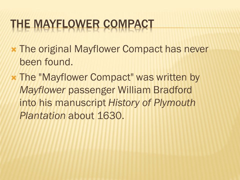 The Mayflower Compact The original Mayflower Compact has never been found.
