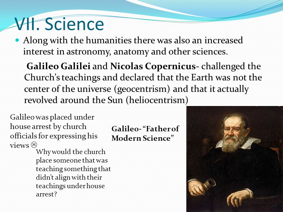 VII. Science Along with the humanities there was also an increased interest in astronomy, anatomy and other sciences.