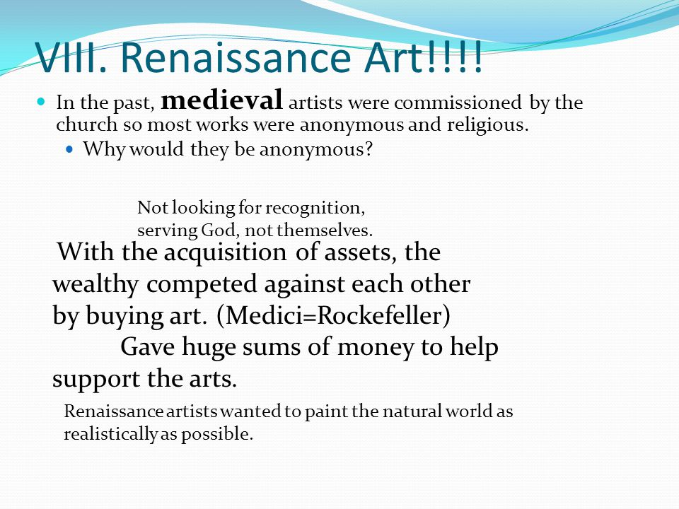 VIII. Renaissance Art!!!! In the past, medieval artists were commissioned by the church so most works were anonymous and religious.