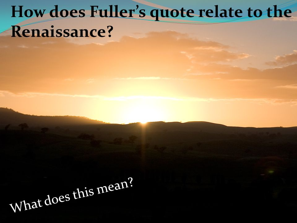How does Fuller's quote relate to the Renaissance