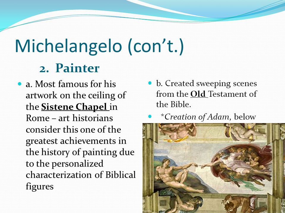 Michelangelo (con't.) 2. Painter