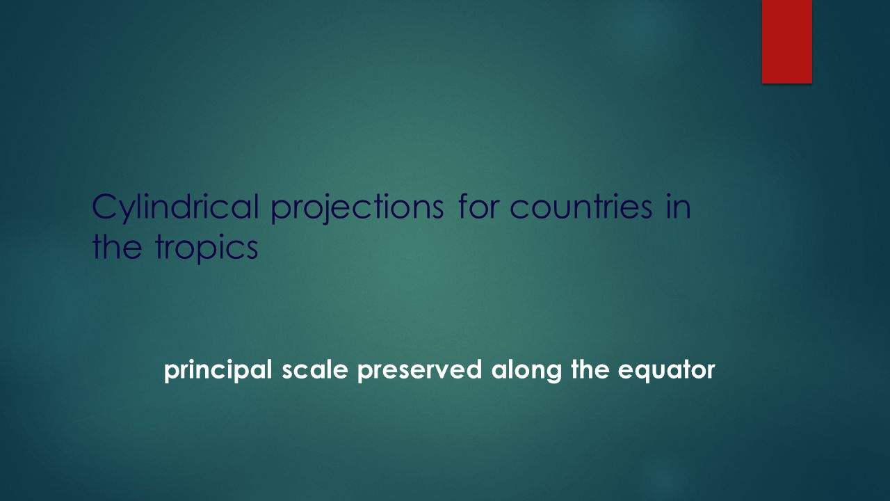 Cylindrical projections for countries in the tropics
