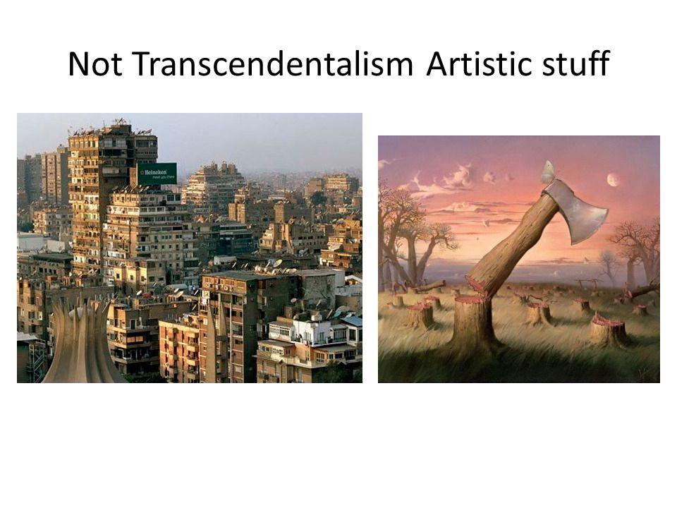 Not Transcendentalism Artistic stuff