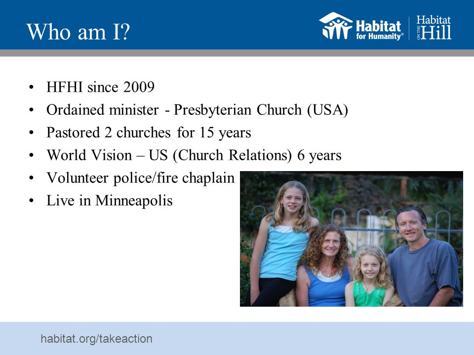 Who am I HFHI since 2009. Ordained minister - Presbyterian Church (USA) Pastored 2 churches for 15 years.