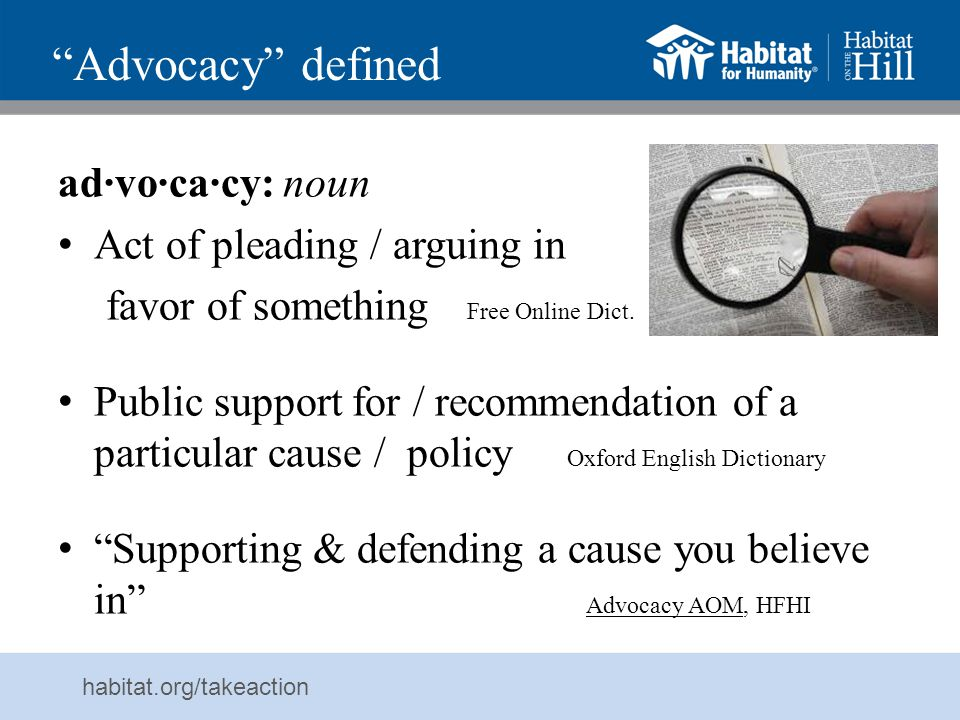 Advocacy defined ad·vo·ca·cy: noun Act of pleading / arguing in