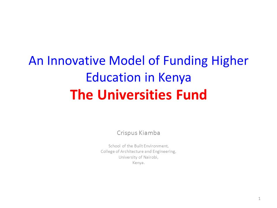 An Innovative Model of Funding Higher Education in Kenya The Universities Fund