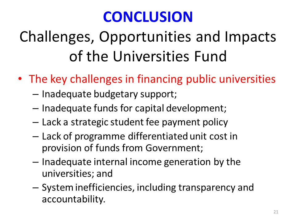 CONCLUSION Challenges, Opportunities and Impacts of the Universities Fund