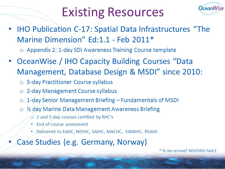 Existing Resources IHO Publication C-17: Spatial Data Infrastructures The Marine Dimension Ed:1.1 - Feb 2011*