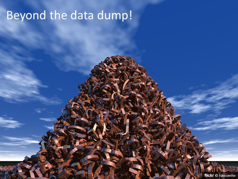 Beyond the data dump! flickr © fdecomite