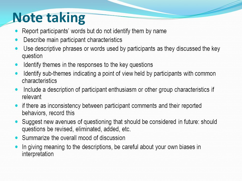 Note taking Report participants' words but do not identify them by name. Describe main participant characteristics.