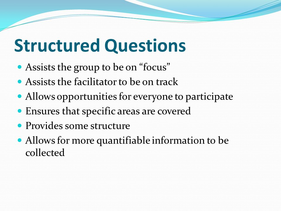 Structured Questions Assists the group to be on focus