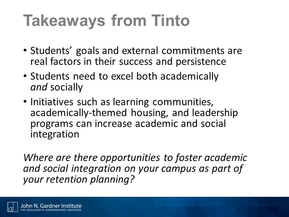 Takeaways from Tinto Students' goals and external commitments are real factors in their success and persistence.