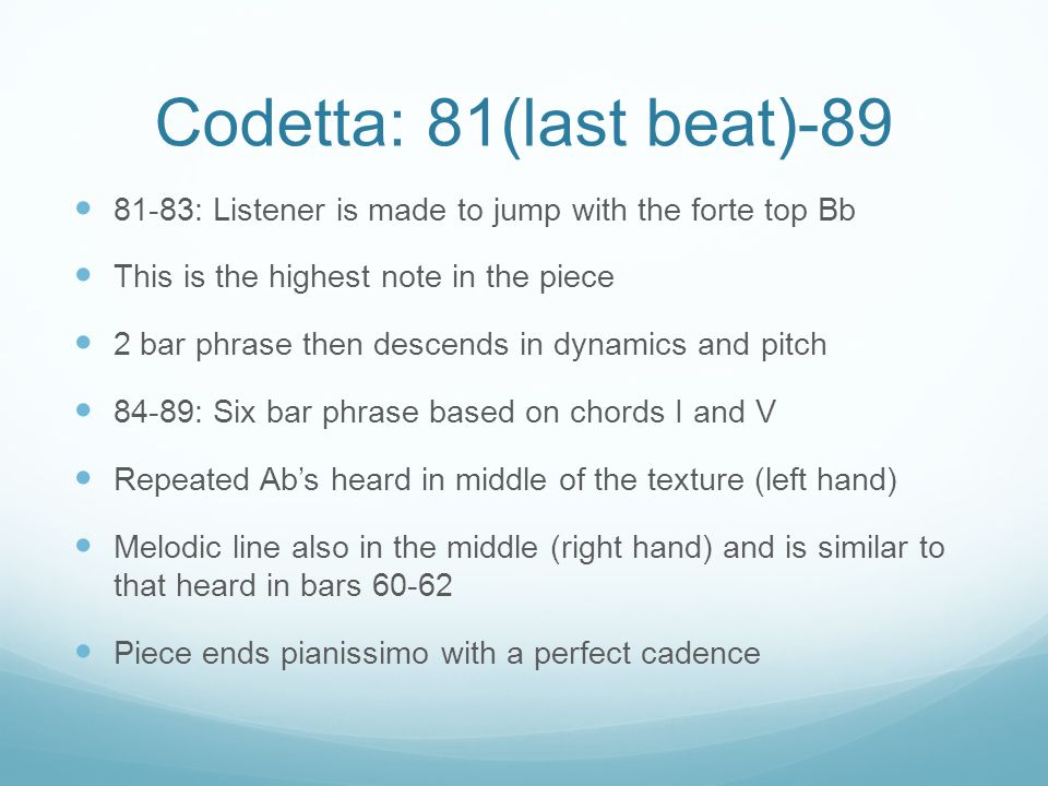 Codetta: 81(last beat)-89 81-83: Listener is made to jump with the forte top Bb. This is the highest note in the piece.