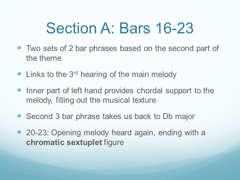 Section A: Bars 16-23 Two sets of 2 bar phrases based on the second part of the theme. Links to the 3rd hearing of the main melody.