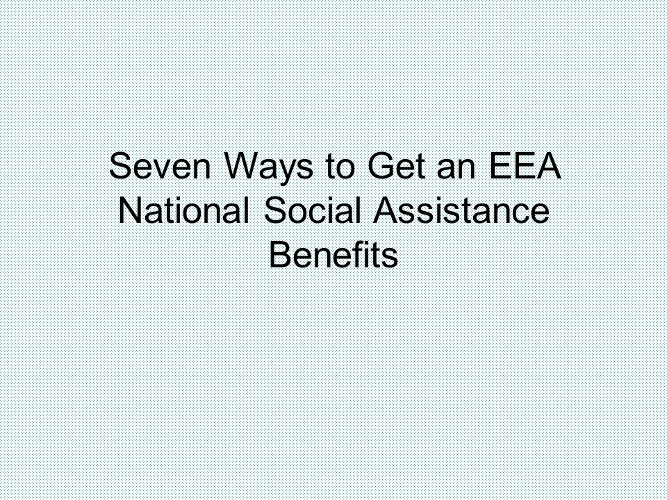 Seven Ways to Get an EEA National Social Assistance Benefits