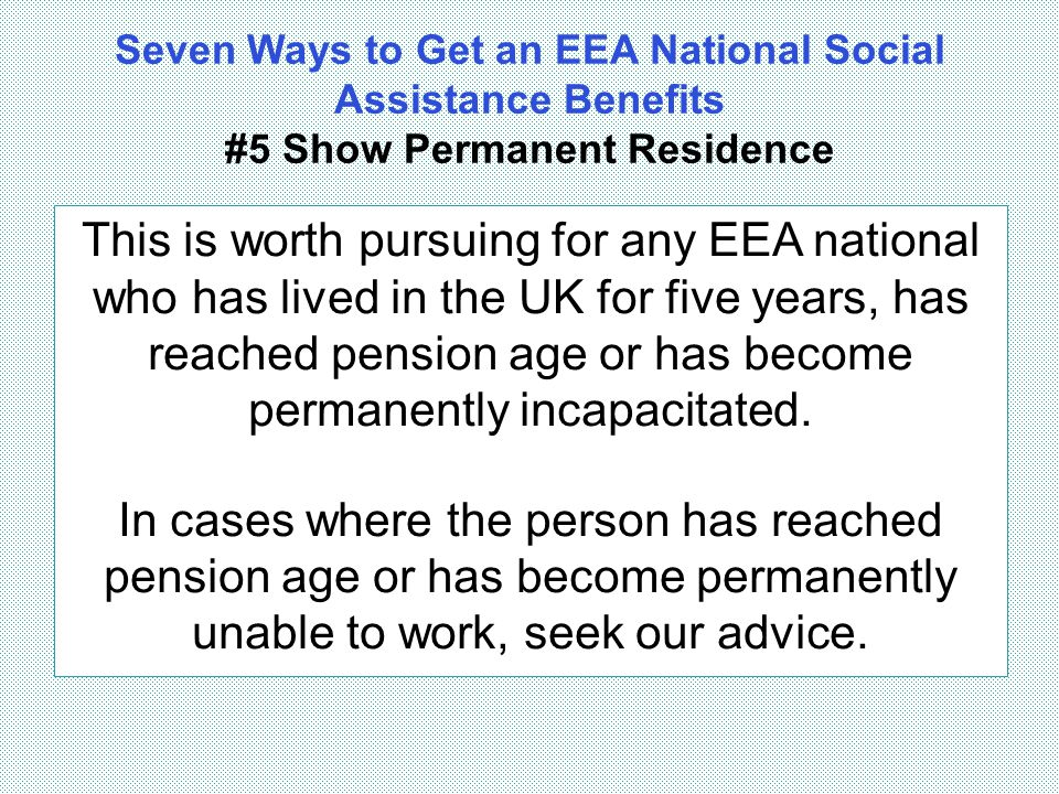 Seven Ways to Get an EEA National Social Assistance Benefits #5 Show Permanent Residence