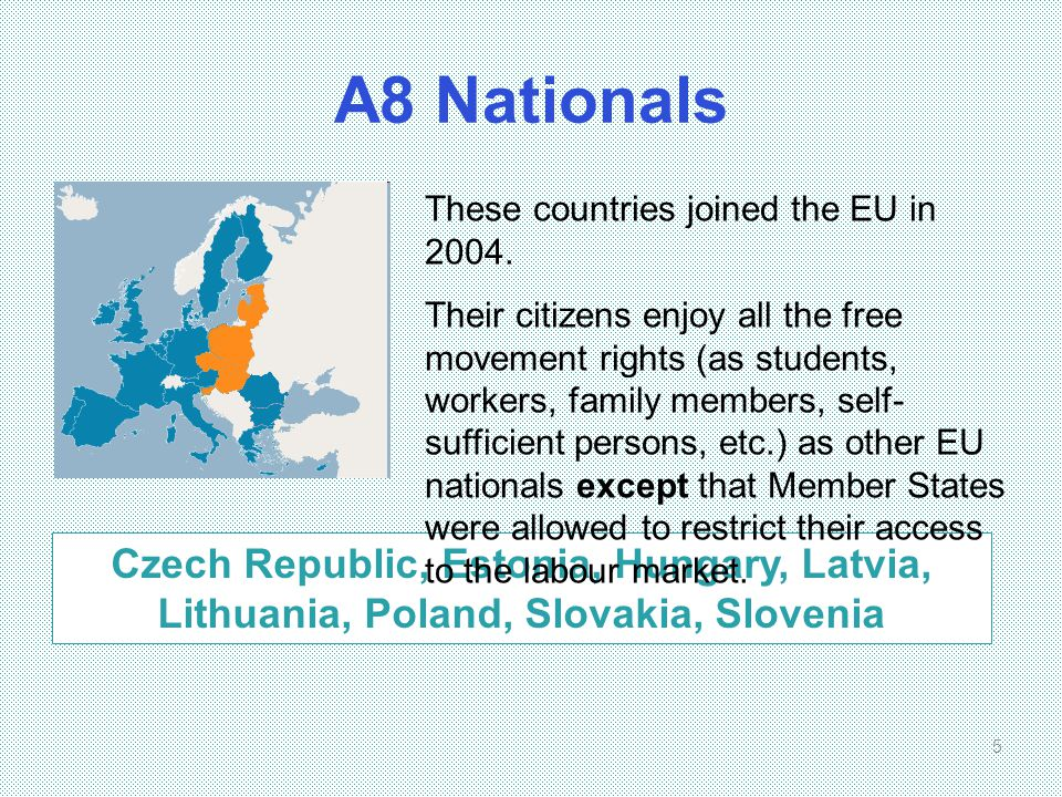 A8 Nationals These countries joined the EU in 2004.