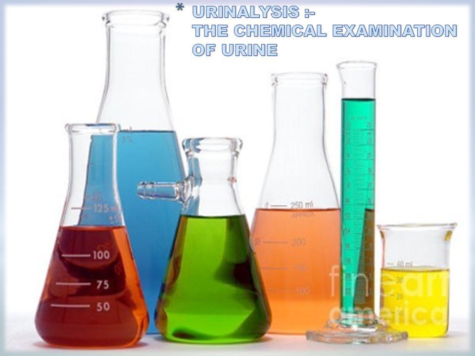 URINALYSIS :- THE CHEMICAL EXAMINATION OF URINE