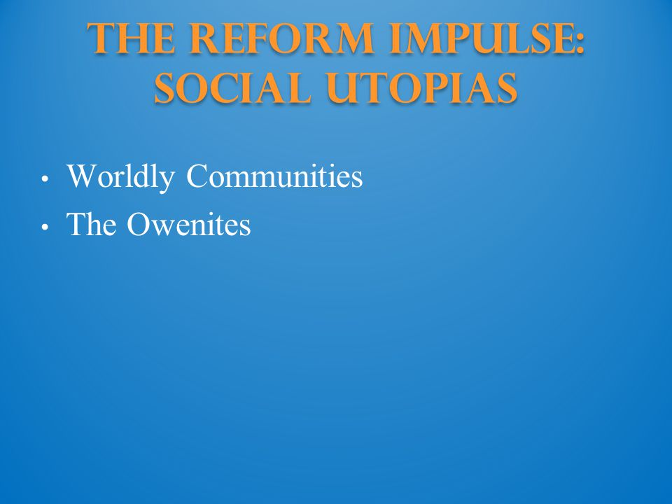 The Reform Impulse: Social Utopias