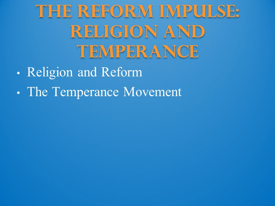 The Reform Impulse: Religion and temperance