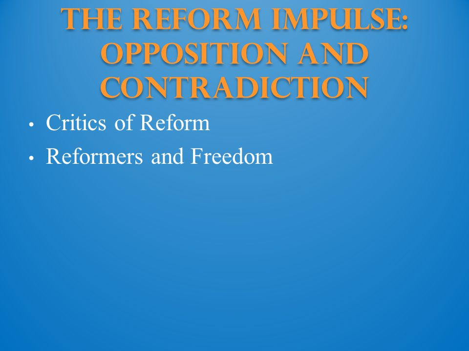 The Reform Impulse: Opposition and Contradiction
