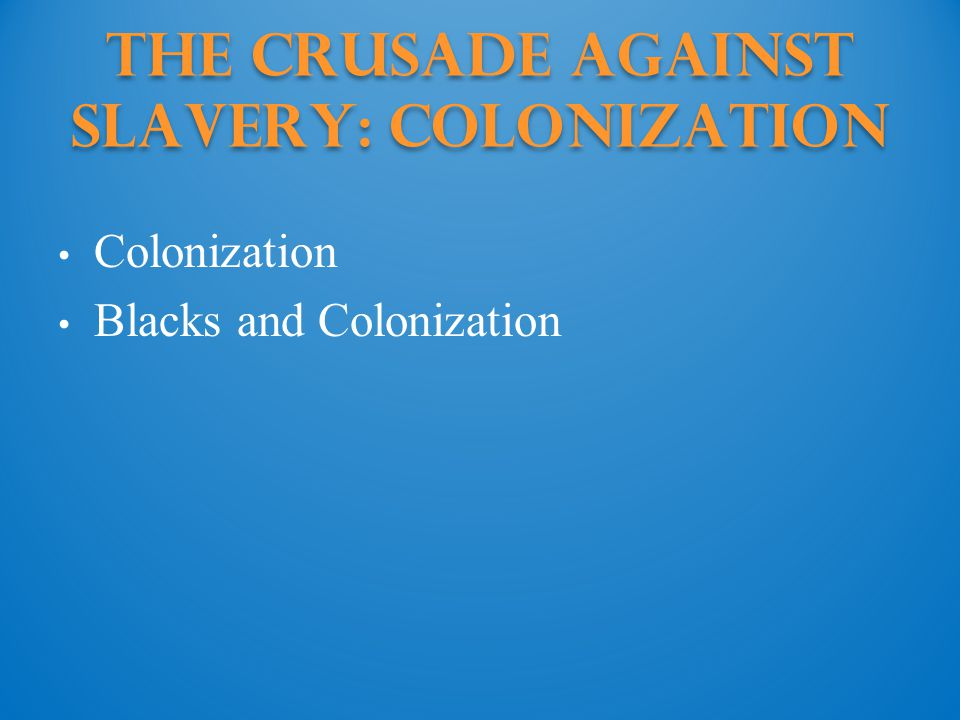 The Crusade against Slavery: Colonization