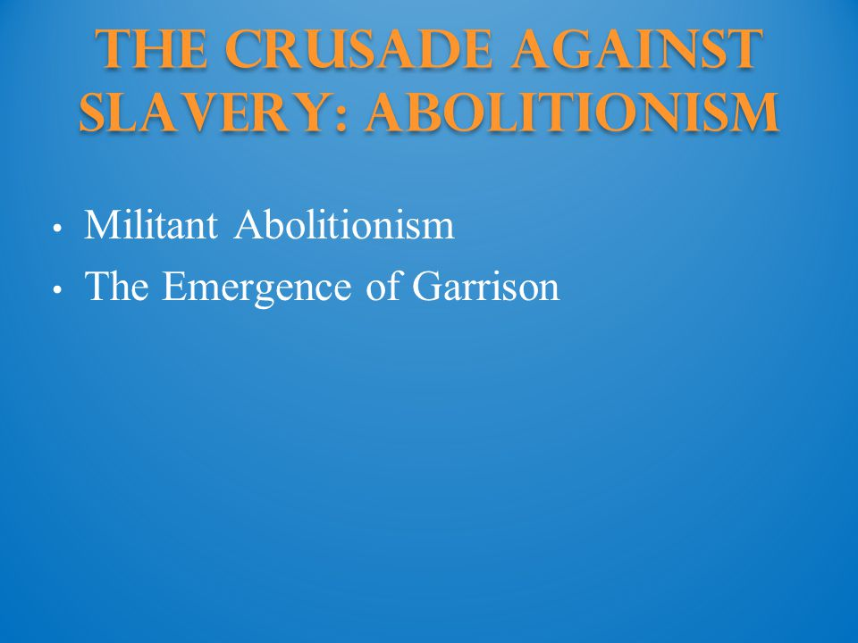 The Crusade against Slavery: Abolitionism