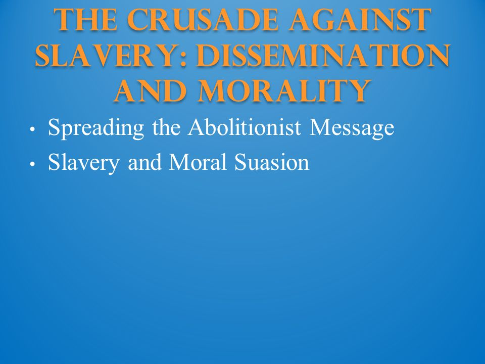 The Crusade against Slavery: Dissemination and Morality