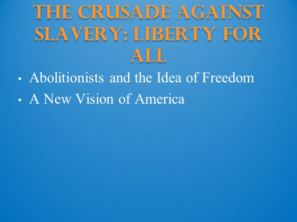 The Crusade against Slavery: Liberty for all