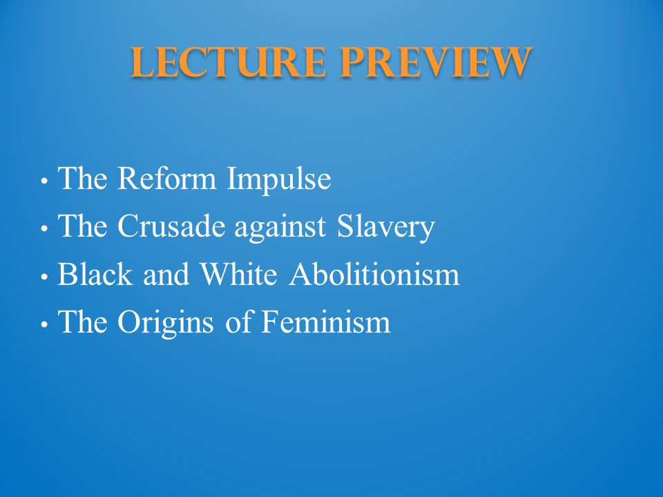 Lecture Preview The Reform Impulse The Crusade against Slavery