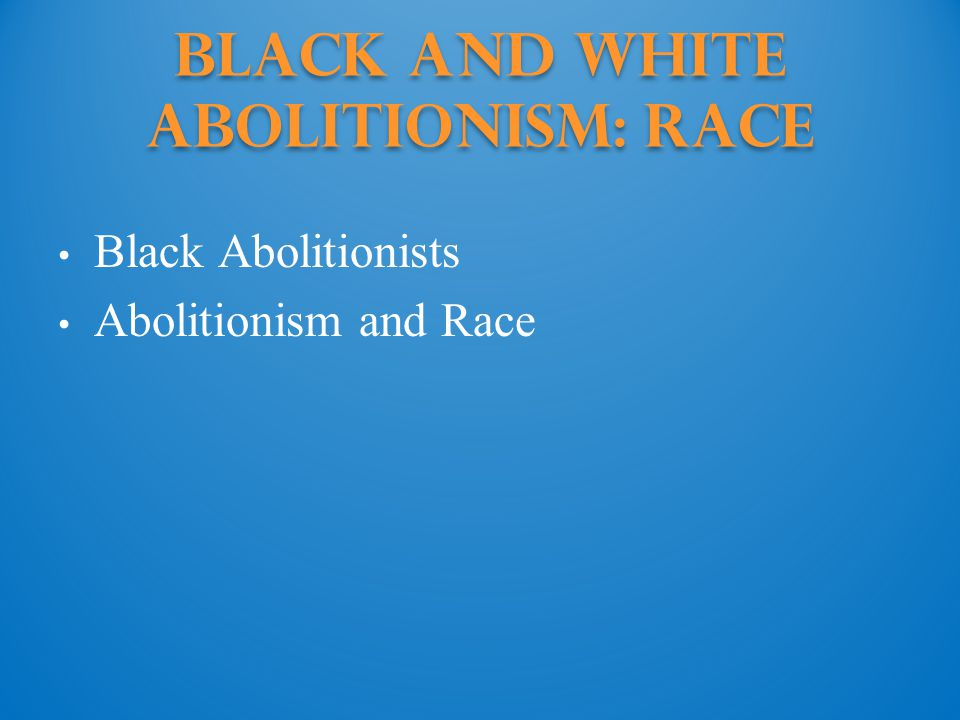 Black and White Abolitionism: Race