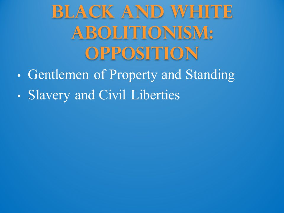 Black and White Abolitionism: Opposition