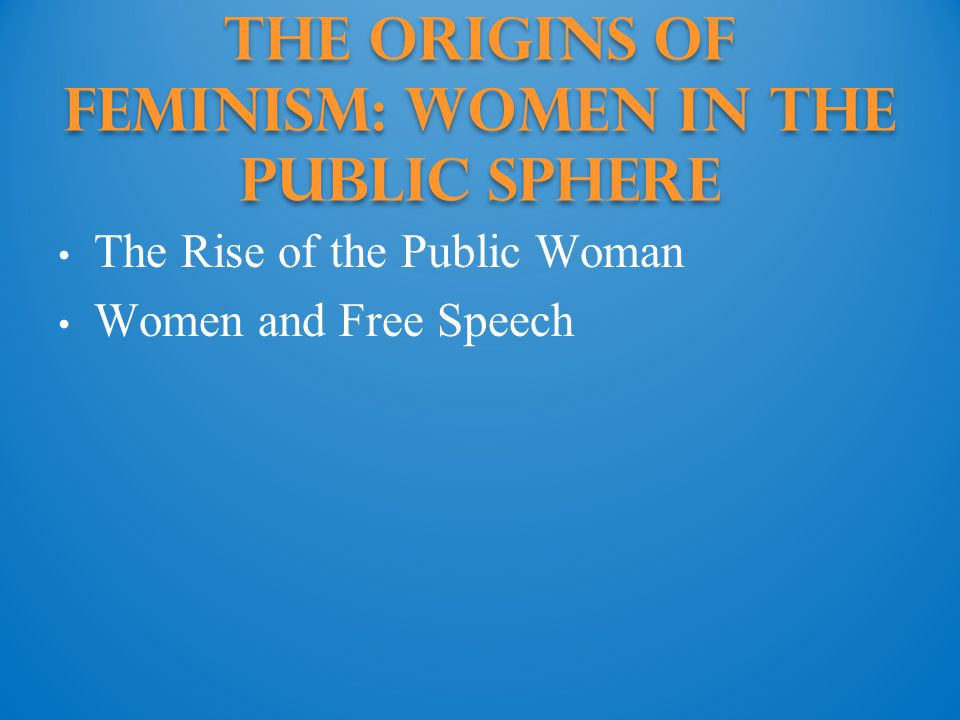 The Origins of Feminism: Women in the Public sphere