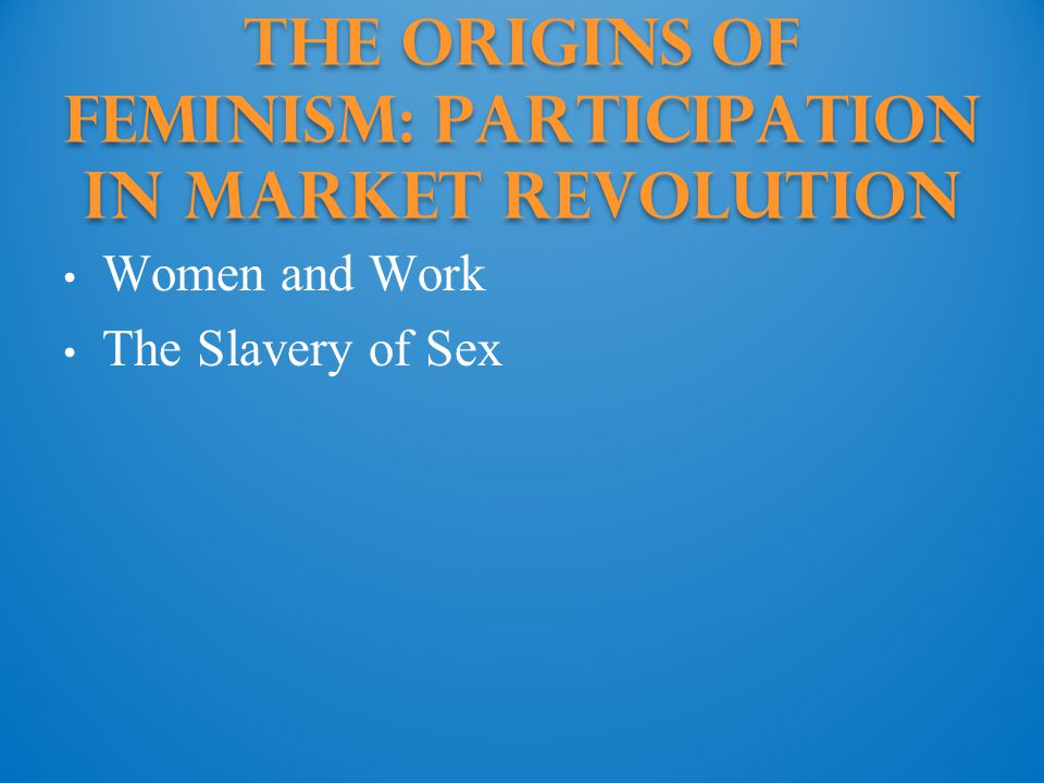 The Origins of Feminism: Participation in Market revolution