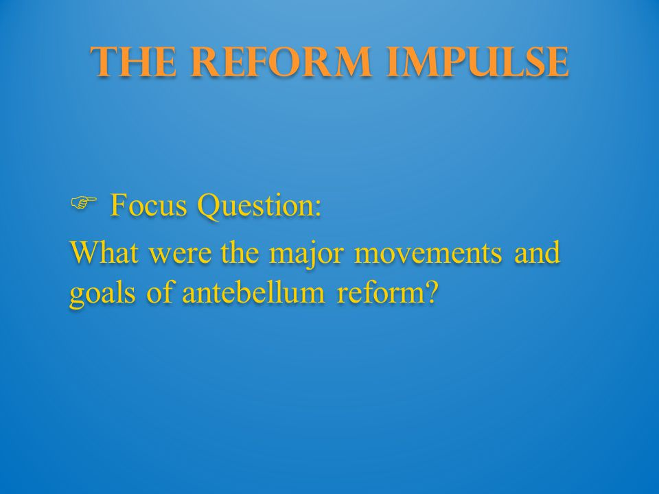 The Reform Impulse Focus Question: