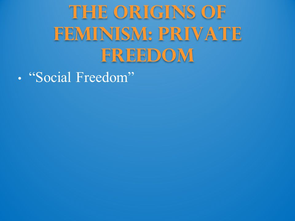 The Origins of Feminism: Private Freedom