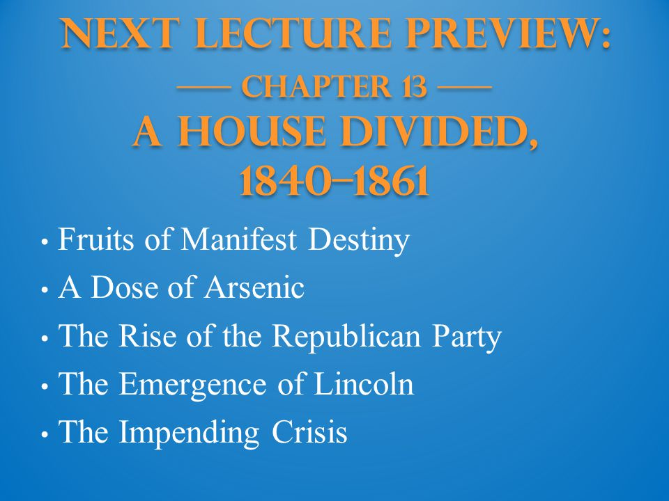 Next Lecture PREVIEW: —— Chapter 13 —— A House Divided, 1840–1861