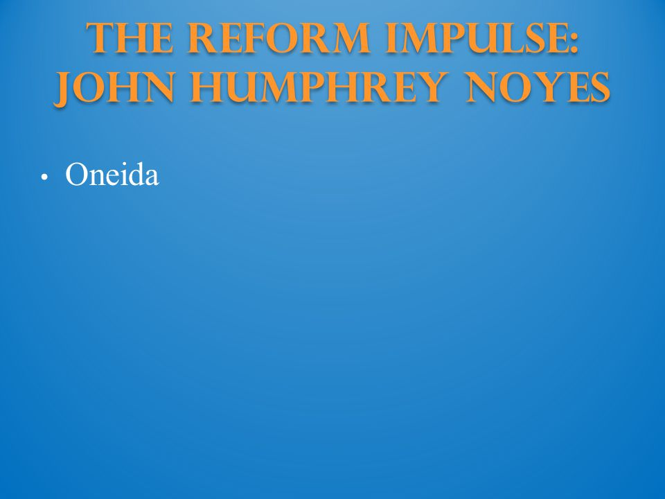 The Reform Impulse: John Humphrey Noyes