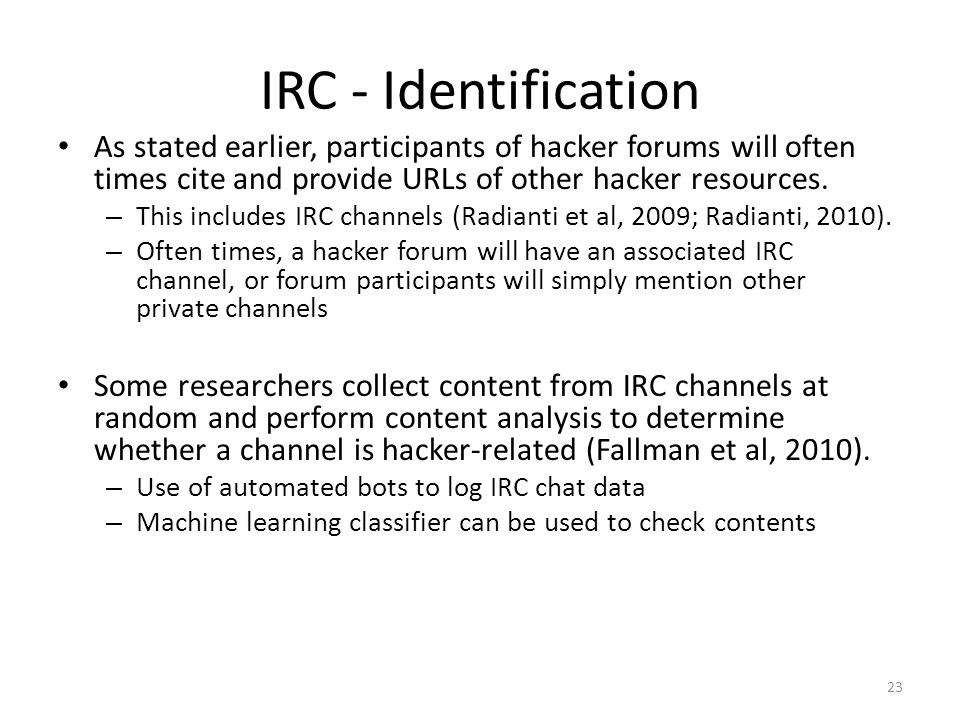 IRC - Identification As stated earlier, participants of hacker forums will often times cite and provide URLs of other hacker resources.