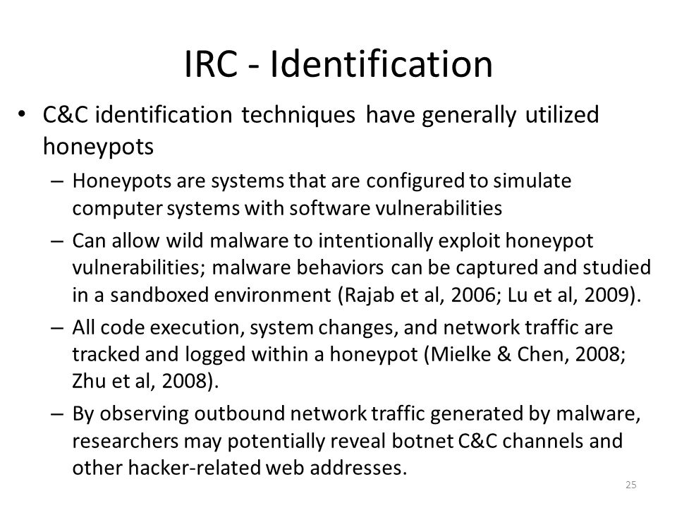 IRC - Identification C&C identification techniques have generally utilized honeypots.