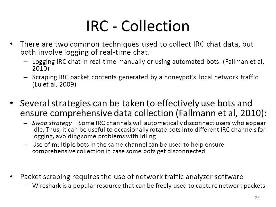 IRC - Collection There are two common techniques used to collect IRC chat data, but both involve logging of real-time chat.