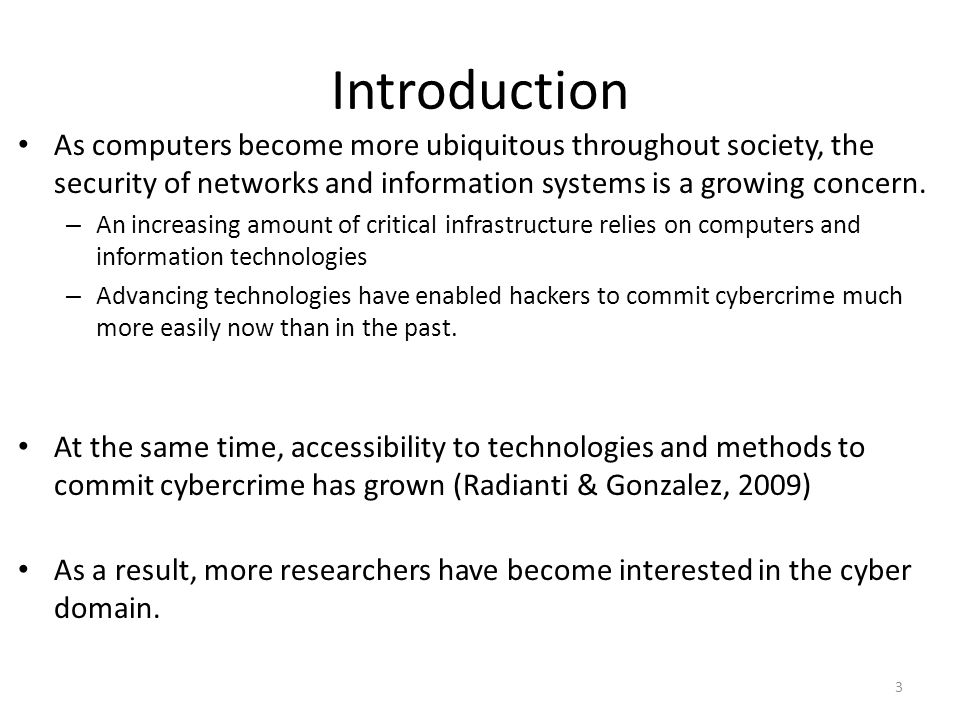 Introduction As computers become more ubiquitous throughout society, the security of networks and information systems is a growing concern.