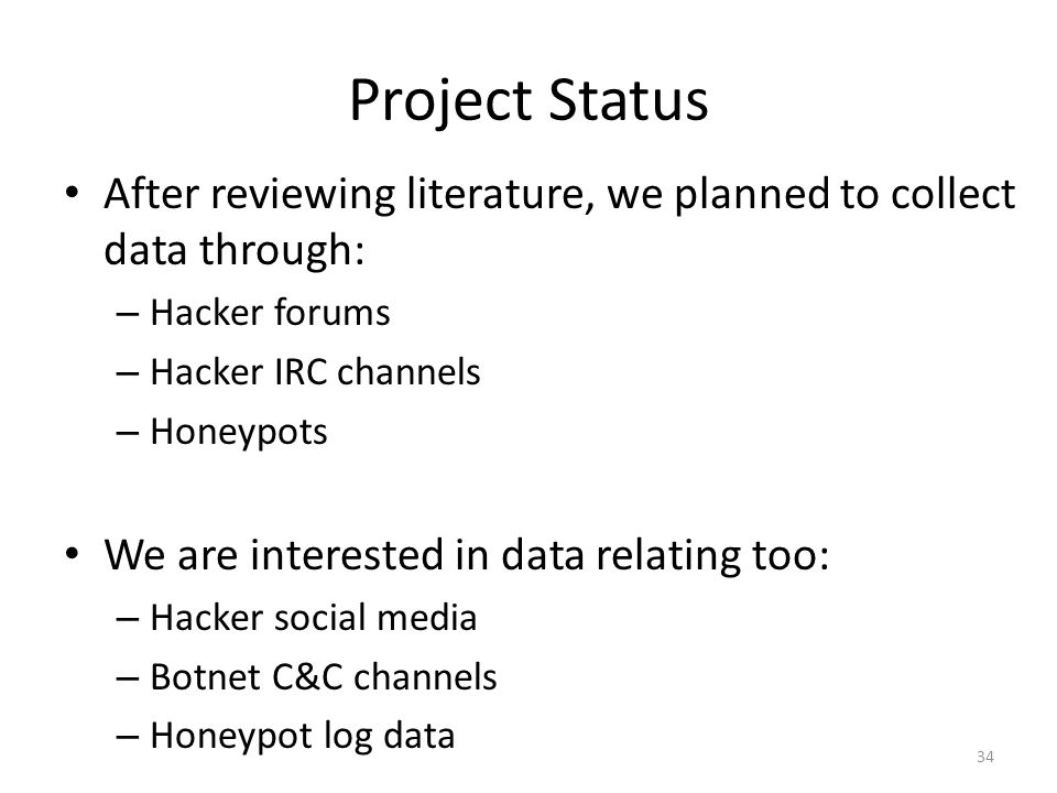 Project Status After reviewing literature, we planned to collect data through: Hacker forums. Hacker IRC channels.