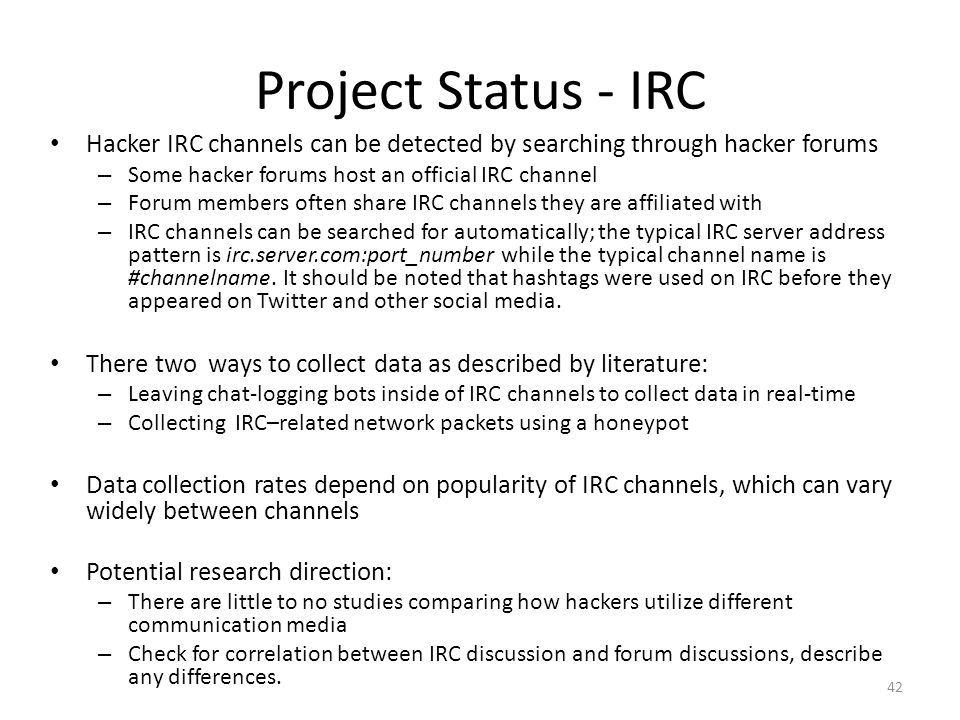 Project Status - IRC Hacker IRC channels can be detected by searching through hacker forums. Some hacker forums host an official IRC channel.