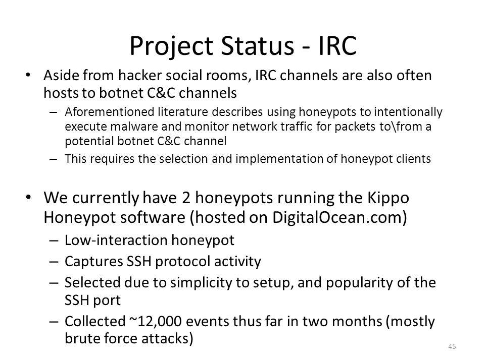 Project Status - IRC Aside from hacker social rooms, IRC channels are also often hosts to botnet C&C channels.
