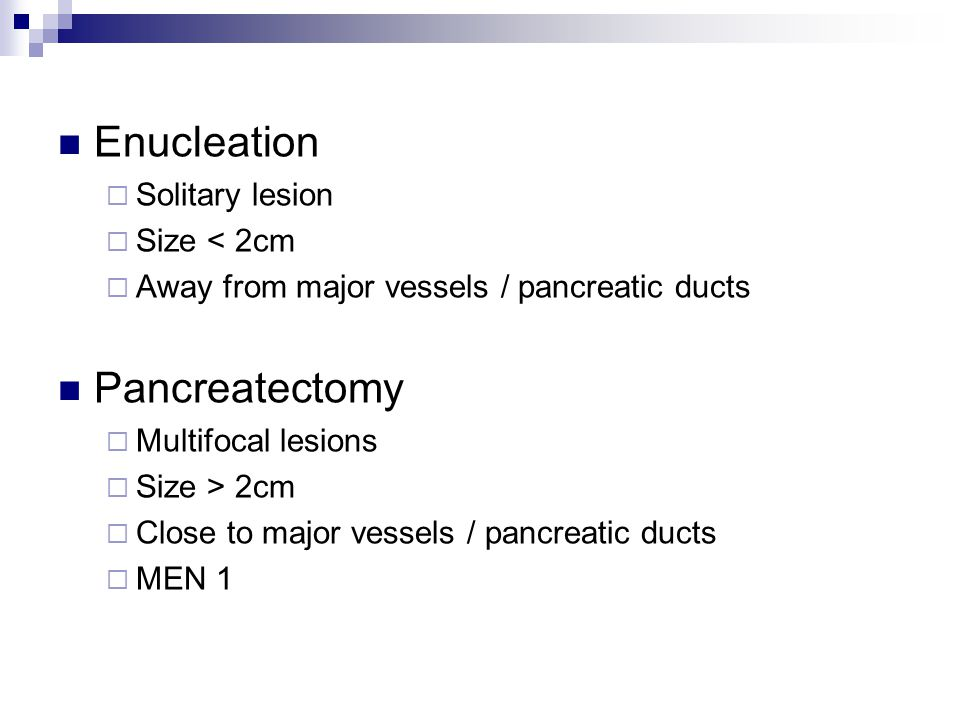 Enucleation Pancreatectomy Solitary lesion Size < 2cm