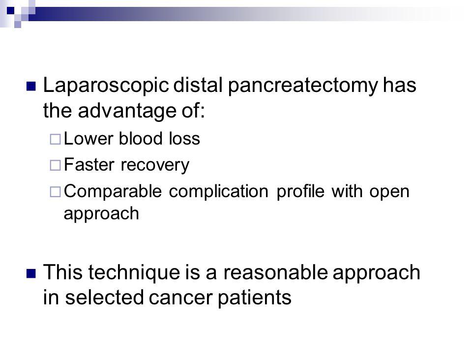 Laparoscopic distal pancreatectomy has the advantage of: