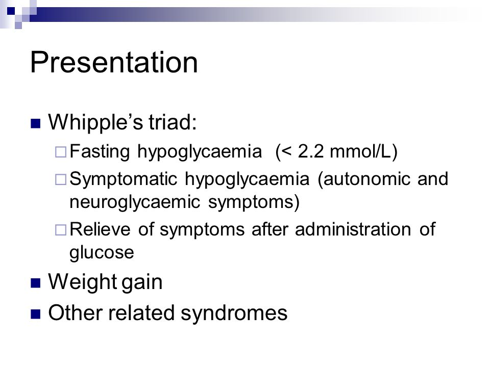 Presentation Whipple's triad: Weight gain Other related syndromes