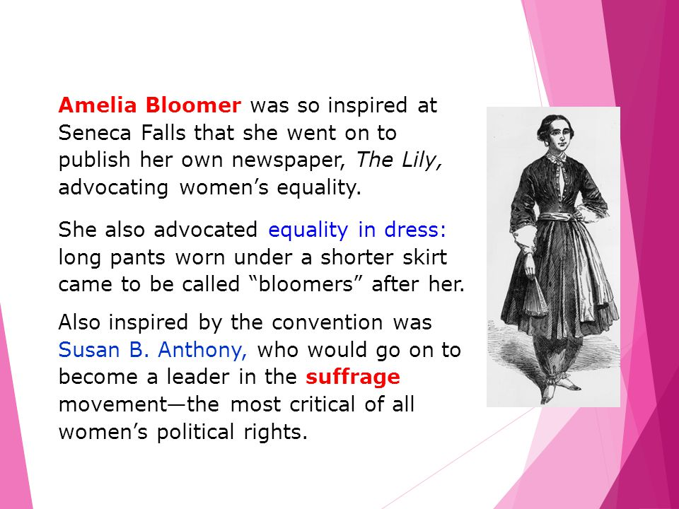 Amelia Bloomer was so inspired at Seneca Falls that she went on to publish her own newspaper, The Lily, advocating women's equality.