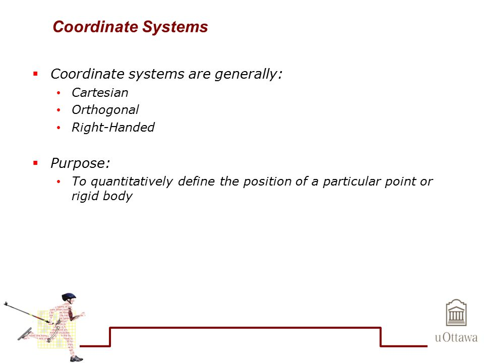 Coordinate Systems Coordinate systems are generally: Purpose: